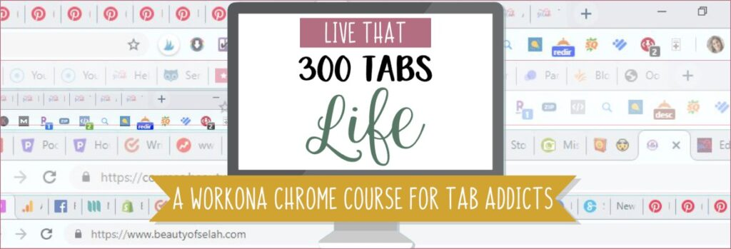 Live that 300 Tabs Life A Workona Course for Tab Addicts